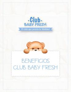 El club que premia tu fidelidad BENEFICIOS CLUB BABY FRESH